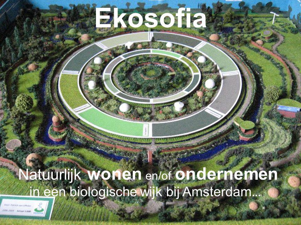 Ekosofia Natuurlijk wonen en/of ondernemen in een biologische wijk bij Amsterdam …