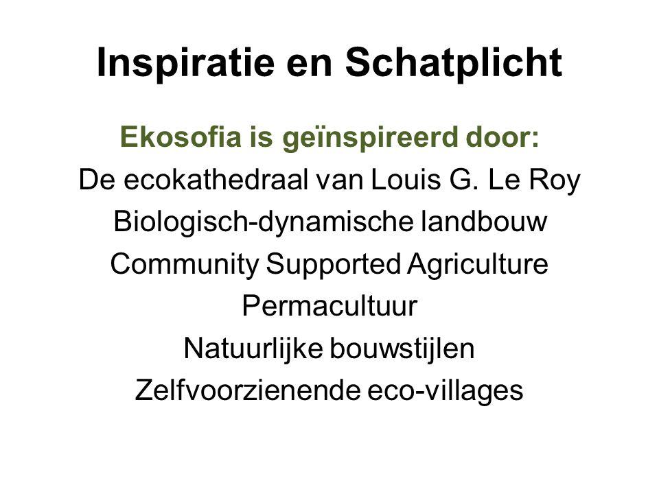 Inspiratie en Schatplicht Ekosofia is geïnspireerd door: De ecokathedraal van Louis G. Le Roy Biologisch-dynamische landbouw Community Supported Agric