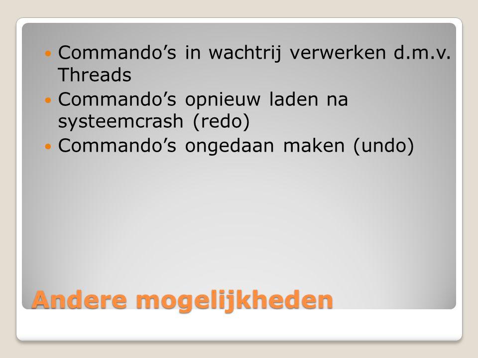 Andere mogelijkheden Commando's in wachtrij verwerken d.m.v. Threads Commando's opnieuw laden na systeemcrash (redo) Commando's ongedaan maken (undo)