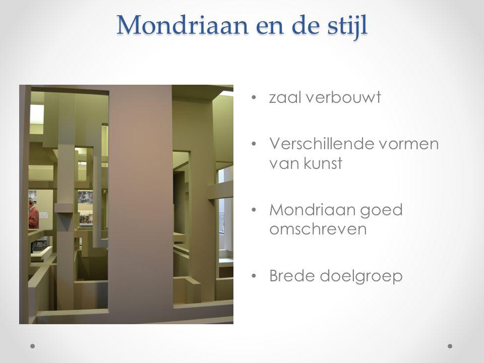 Mondriaan en de stijl zaal verbouwt Verschillende vormen van kunst Mondriaan goed omschreven Brede doelgroep