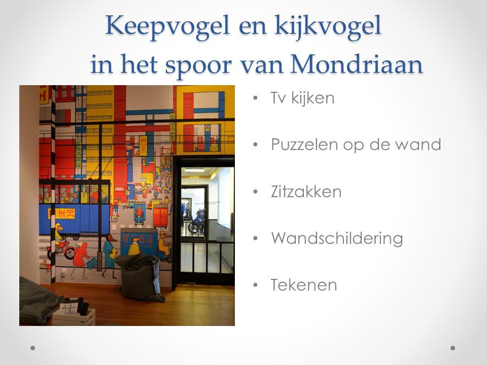 Keepvogel en kijkvogel in het spoor van Mondriaan Tv kijken Puzzelen op de wand Zitzakken Wandschildering Tekenen