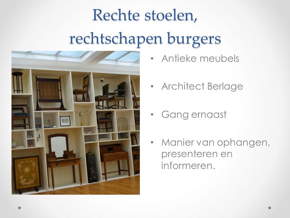 Rechte stoelen, rechtschapen burgers Antieke meubels Architect Berlage Gang ernaast Manier van ophangen, presenteren en informeren.