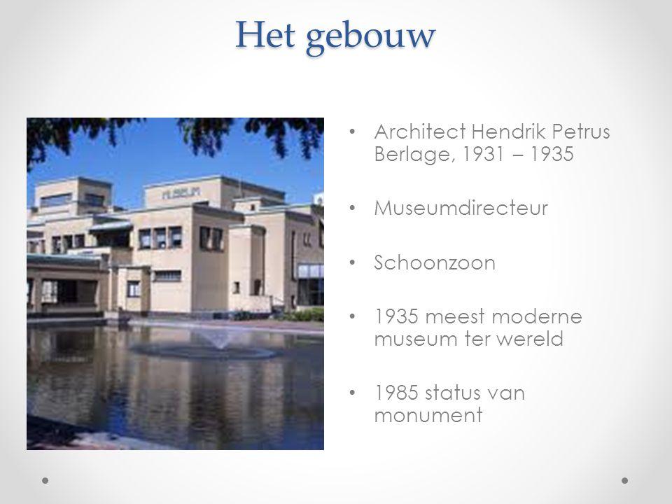 Het gebouw Architect Hendrik Petrus Berlage, 1931 – 1935 Museumdirecteur Schoonzoon 1935 meest moderne museum ter wereld 1985 status van monument