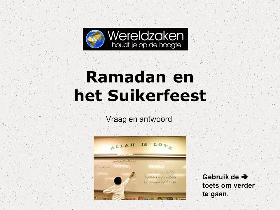 Ramadan en het Suikerfeest Vraag en antwoord Gebruik de  toets om verder te gaan.
