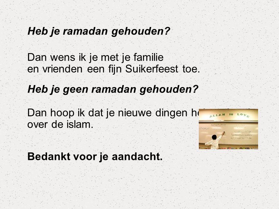 Heb je ramadan gehouden? Dan wens ik je met je familie en vrienden een fijn Suikerfeest toe. Heb je geen ramadan gehouden? Dan hoop ik dat je nieuwe d