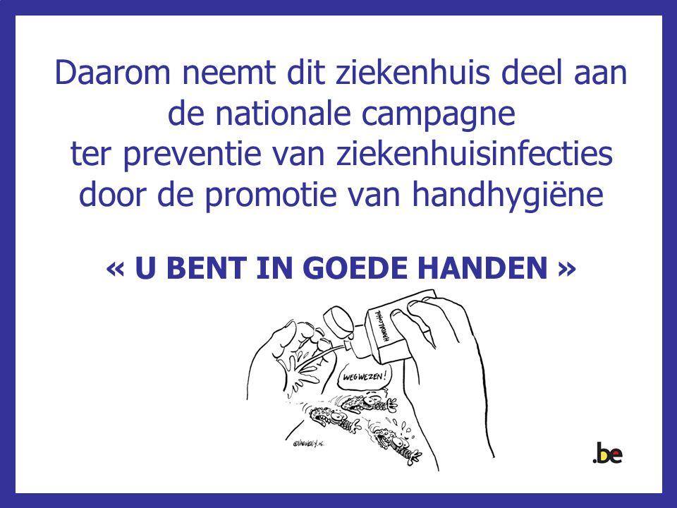 Daarom neemt dit ziekenhuis deel aan de nationale campagne ter preventie van ziekenhuisinfecties door de promotie van handhygiëne « U BENT IN GOEDE HA