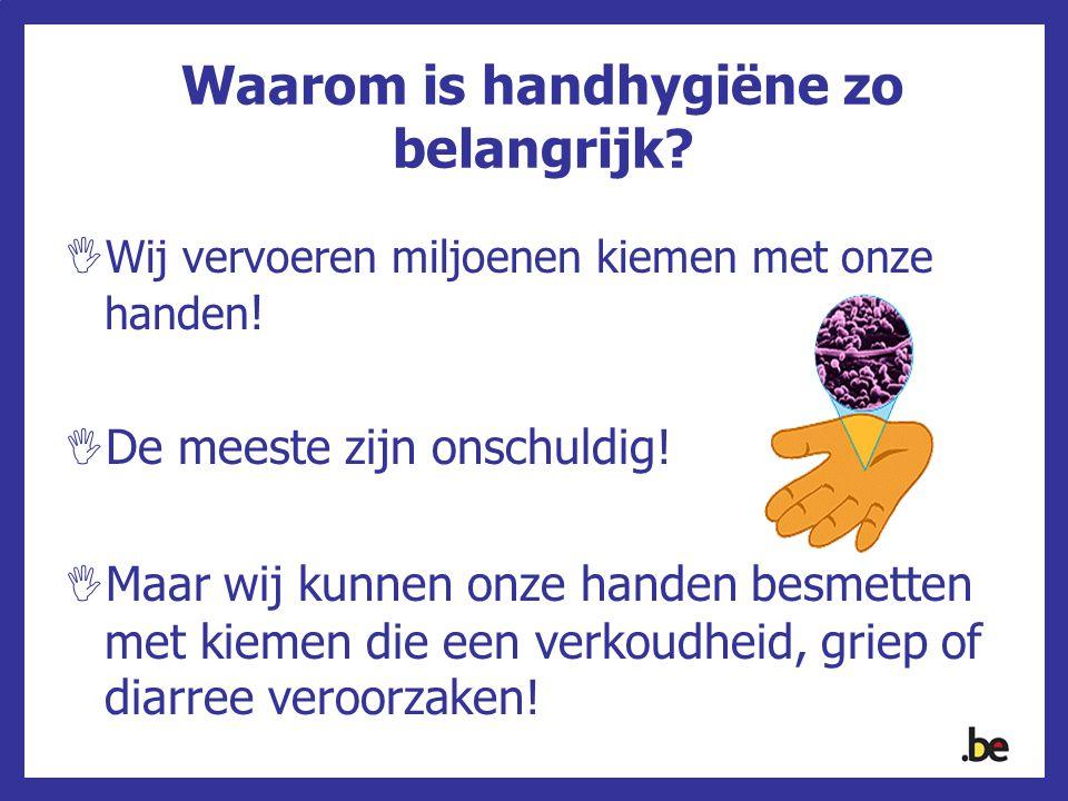Waarom is handhygiëne zo belangrijk?  Wij vervoeren miljoenen kiemen met onze handen !  De meeste zijn onschuldig!  Maar wij kunnen onze handen bes