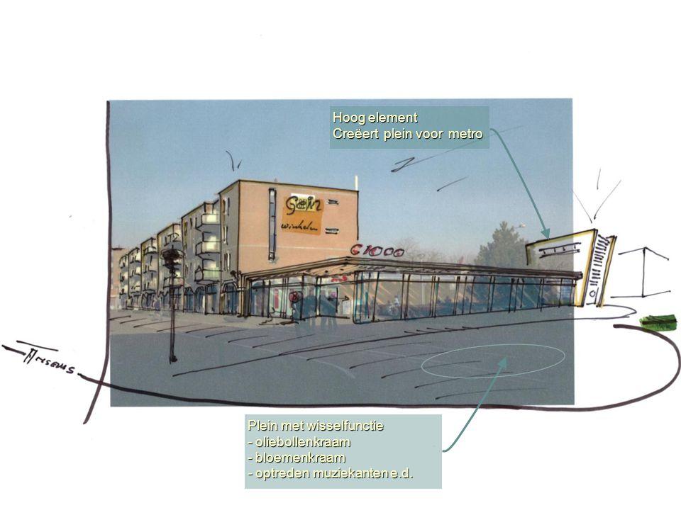 Hoog element Creëert plein voor metro Plein met wisselfunctie - oliebollenkraam - bloemenkraam - optreden muziekanten e.d.