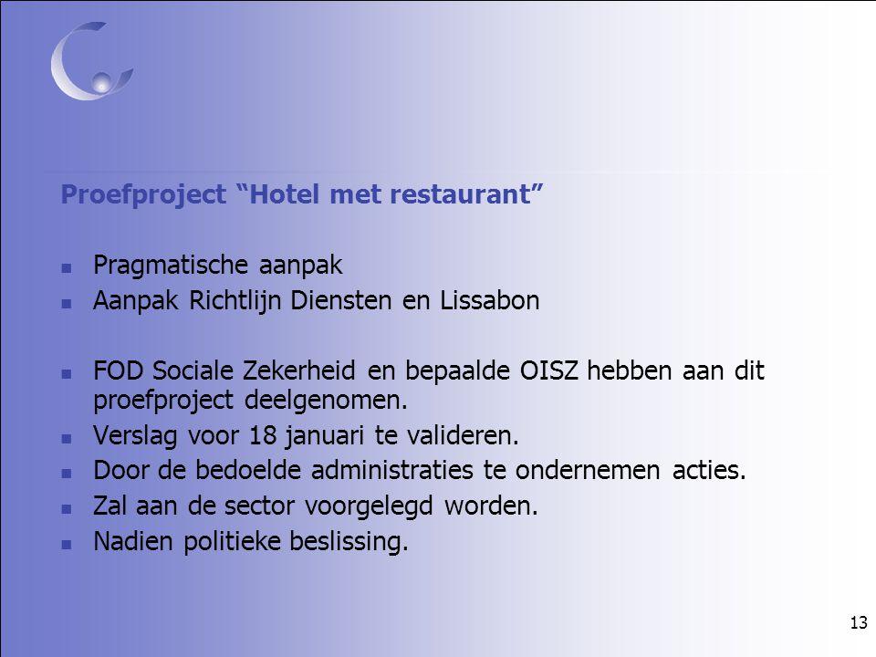 13 Proefproject Hotel met restaurant Pragmatische aanpak Aanpak Richtlijn Diensten en Lissabon FOD Sociale Zekerheid en bepaalde OISZ hebben aan dit proefproject deelgenomen.