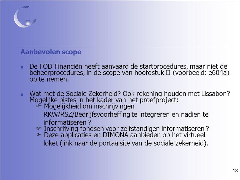 18 Aanbevolen scope De FOD Financiën heeft aanvaard de startprocedures, maar niet de beheerprocedures, in de scope van hoofdstuk II (voorbeeld: e604a) op te nemen.