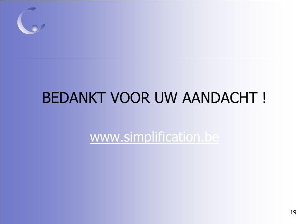 19 BEDANKT VOOR UW AANDACHT ! www.simplification.be