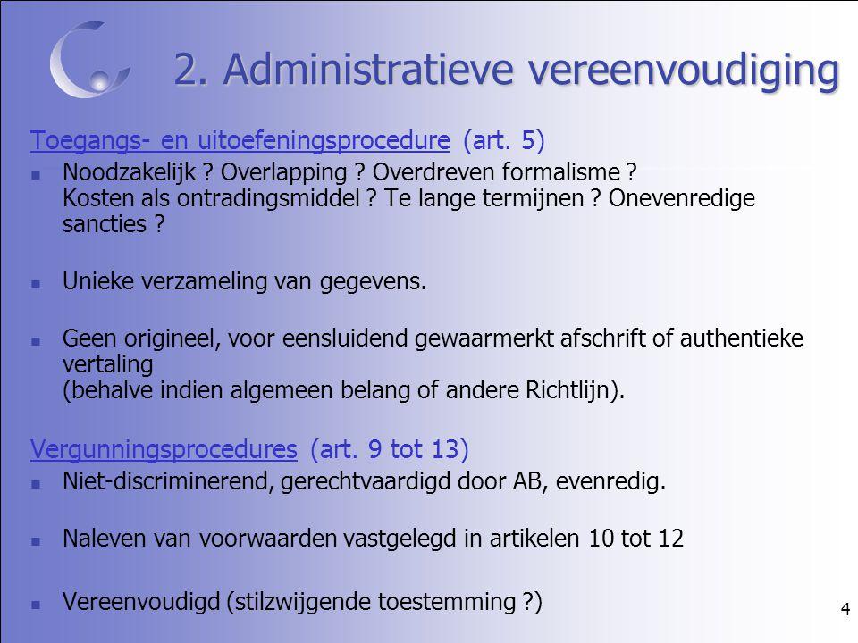4 2. Administratieve vereenvoudiging Toegangs- en uitoefeningsprocedure (art. 5) Noodzakelijk ? Overlapping ? Overdreven formalisme ? Kosten als ontra