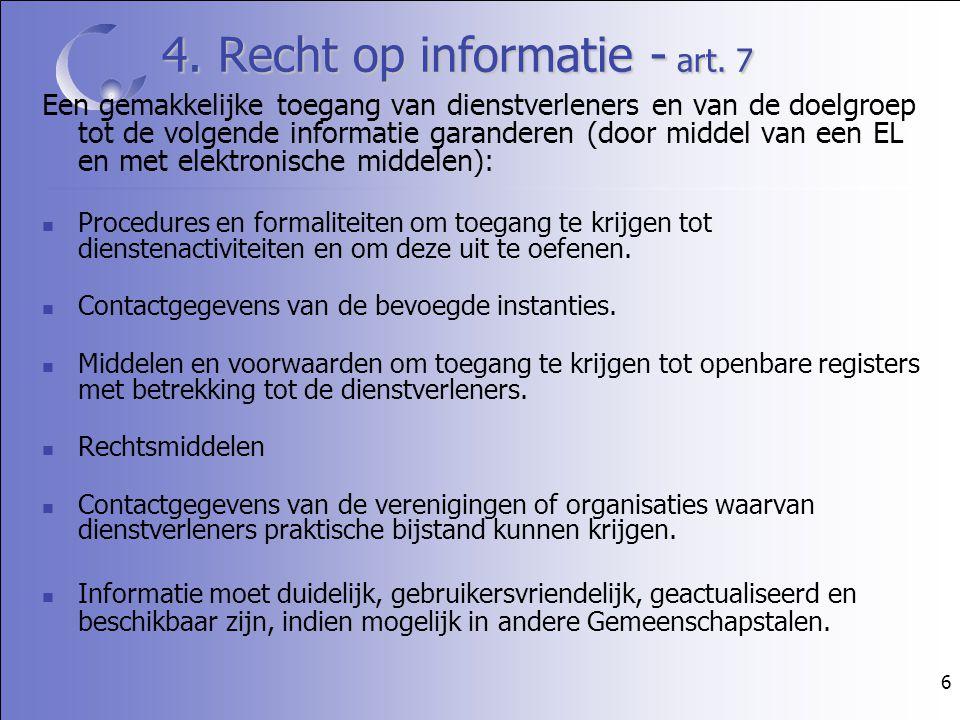 6 4. Recht op informatie - art. 7 Een gemakkelijke toegang van dienstverleners en van de doelgroep tot de volgende informatie garanderen (door middel