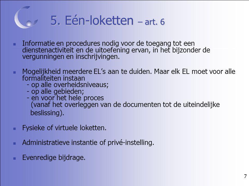 7 5. Eén-loketten – art. 6 Informatie en procedures nodig voor de toegang tot een dienstenactiviteit en de uitoefening ervan, in het bijzonder de verg