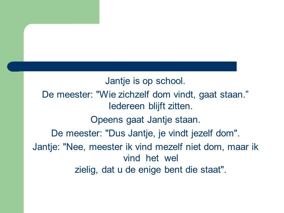 Jantje is op school. De meester: