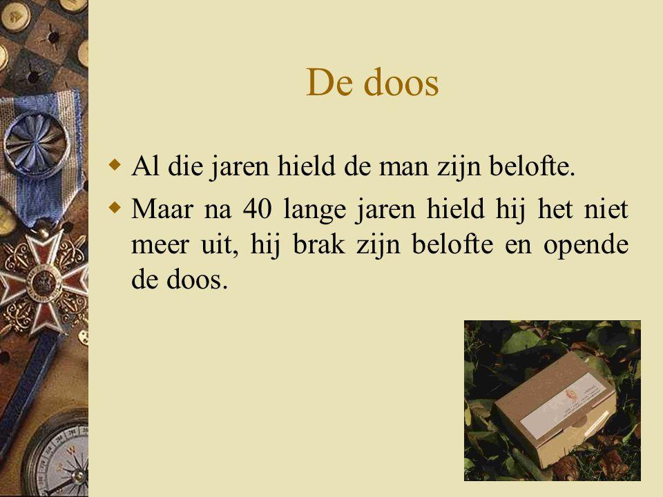 De doos  Al die jaren hield de man zijn belofte.  Maar na 40 lange jaren hield hij het niet meer uit, hij brak zijn belofte en opende de doos.