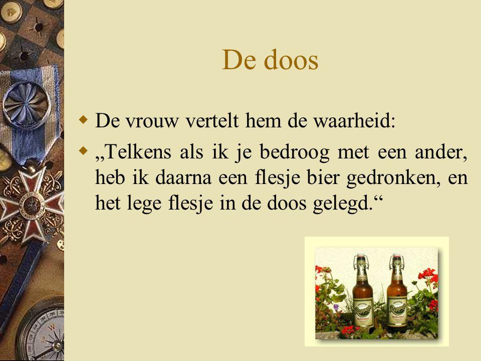 """De doos  De vrouw vertelt hem de waarheid:  """"Telkens als ik je bedroog met een ander, heb ik daarna een flesje bier gedronken, en het lege flesje in"""