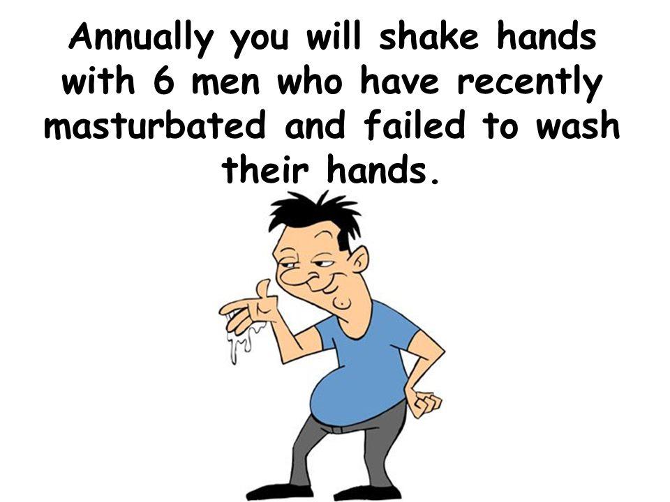 Jaarlijks zal je 11 vrouwen de hand schudden die zopas hebben gemasturbeerd en hun handen niet hebben gewassen.