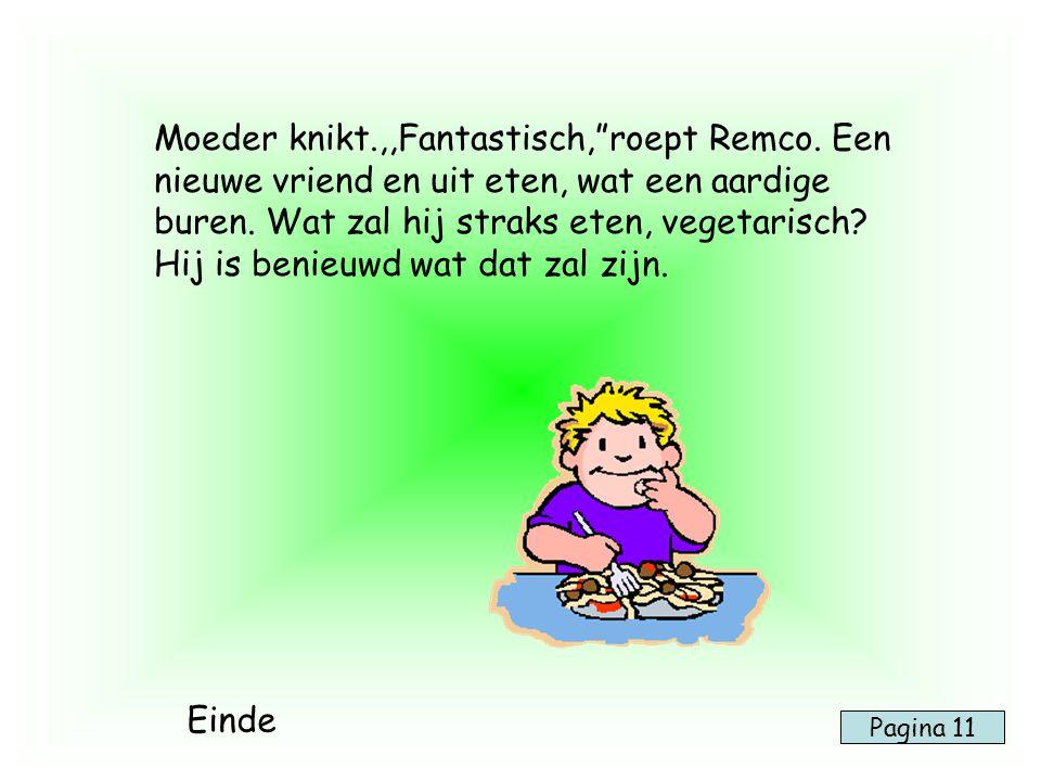 """Moeder knikt.,,Fantastisch,""""roept Remco. Een nieuwe vriend en uit eten, wat een aardige buren. Wat zal hij straks eten, vegetarisch? Hij is benieuwd w"""