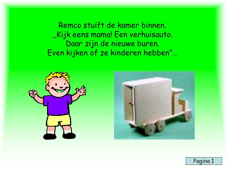 """Remco stuift de kamer binnen.,,Kijk eens mama! Een verhuisauto. Daar zijn de nieuwe buren. Even kijken of ze kinderen hebben""""… Pagina 1"""