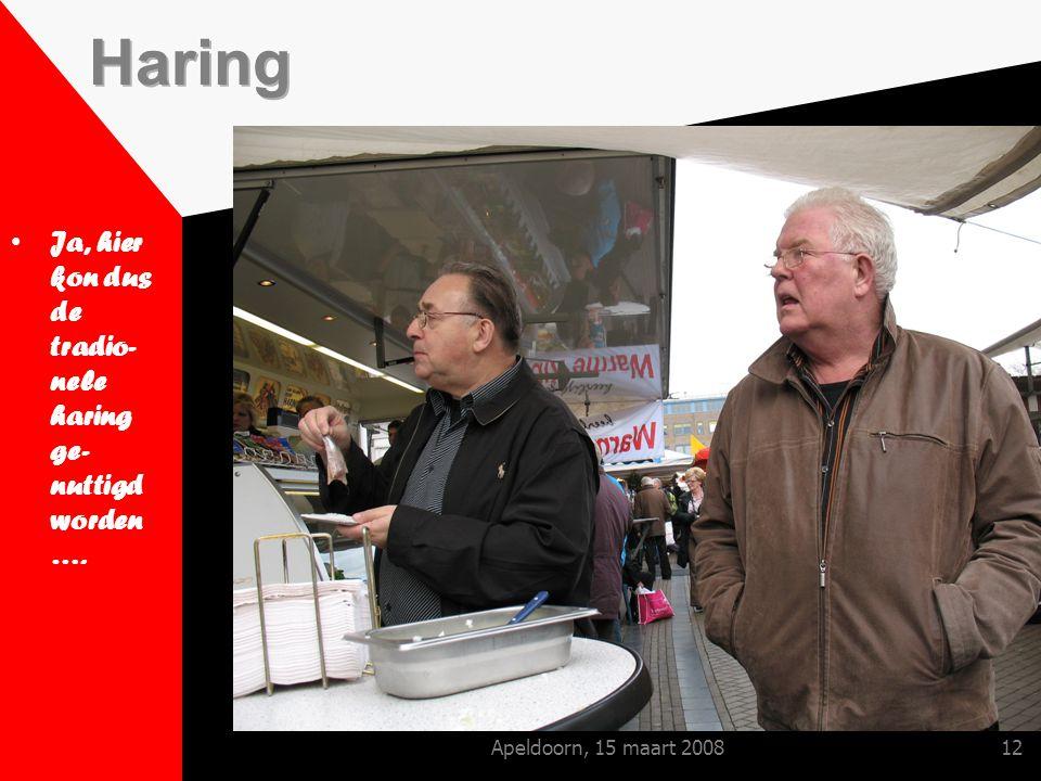 Apeldoorn, 15 maart 200812 Ja, hier kon dus de tradio- nele haring ge- nuttigd worden ….