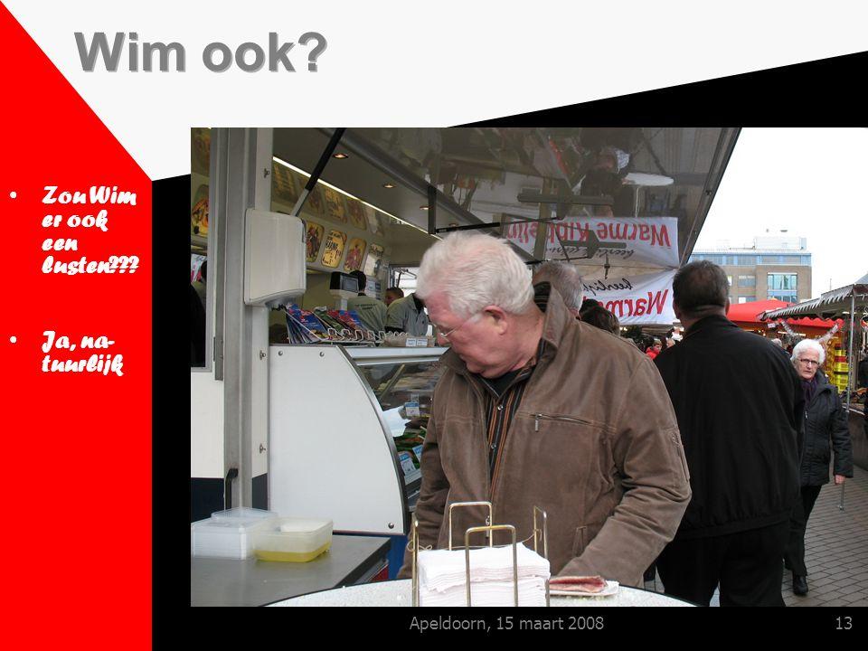 Apeldoorn, 15 maart 200813 Zou Wim er ook een lusten Ja, na- tuurlijk