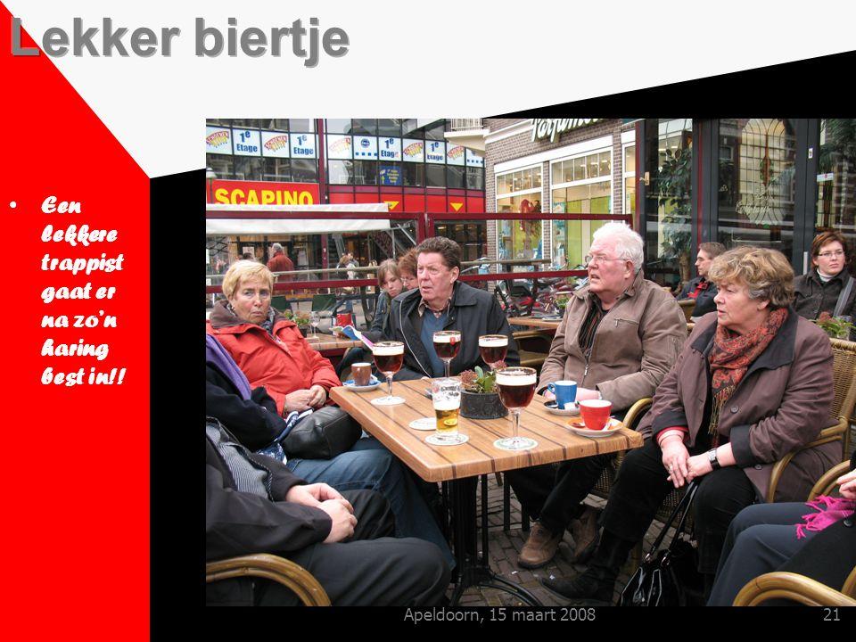 Apeldoorn, 15 maart 200821 Een lekkere trappist gaat er na zo'n haring best in!!