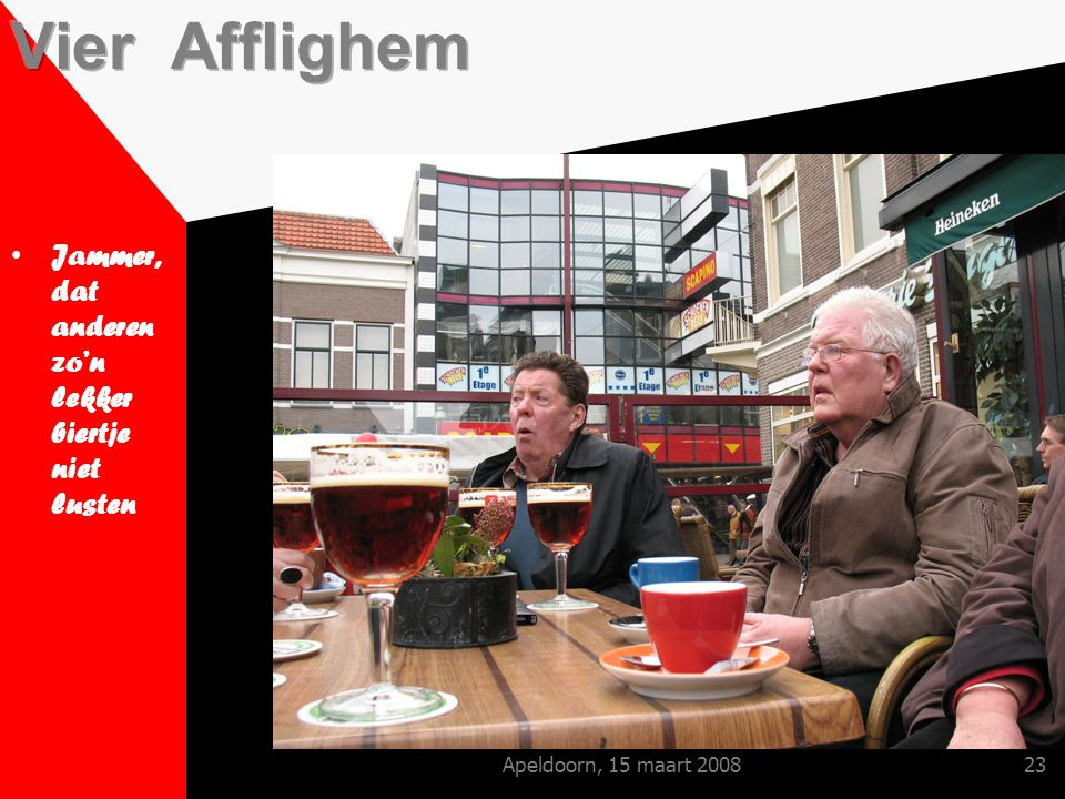 Apeldoorn, 15 maart 200823 Jammer, dat anderen zo'n lekker biertje niet lusten