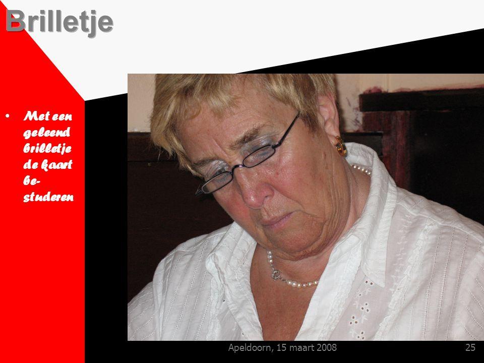 Apeldoorn, 15 maart 200825 Met een geleend brilletje de kaart be- studeren