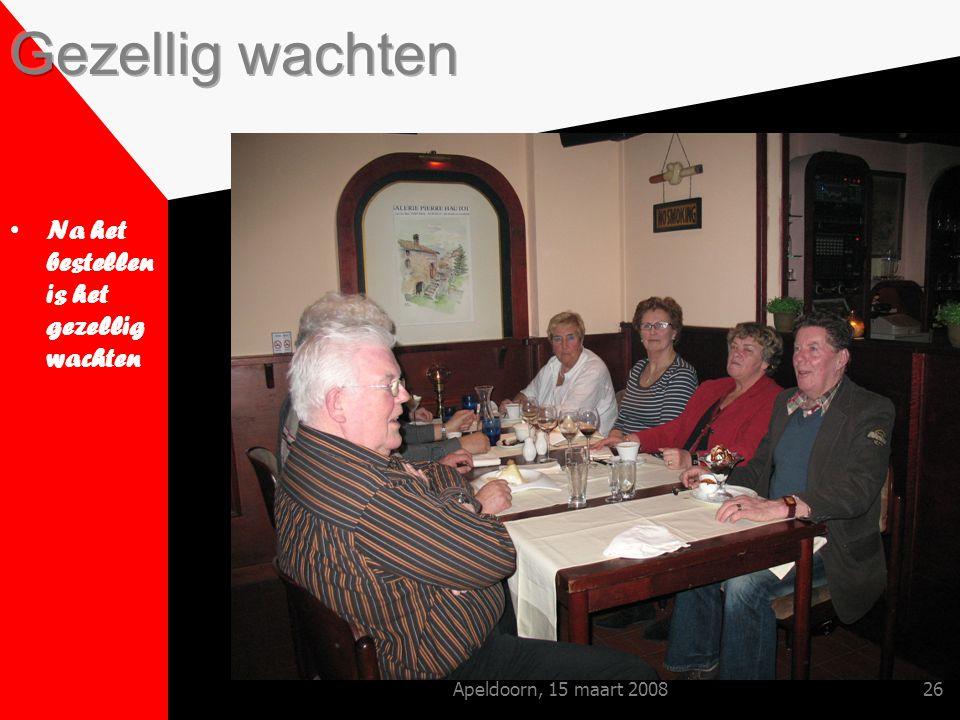Apeldoorn, 15 maart 200826 Na het bestellen is het gezellig wachten