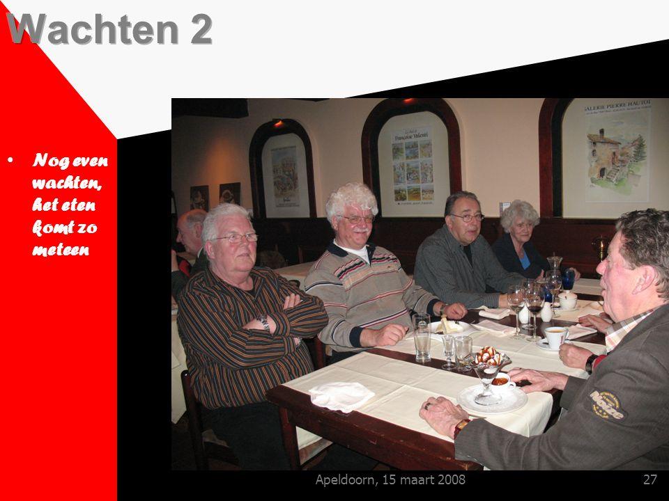 Apeldoorn, 15 maart 200827 Nog even wachten, het eten komt zo meteen