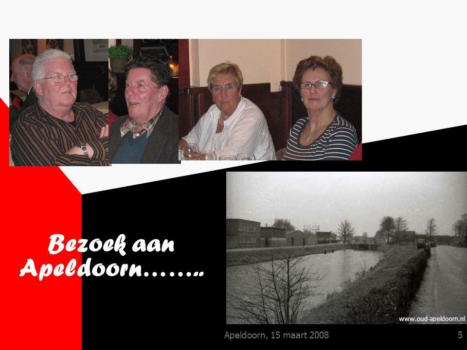 6 Op zaterdag 15 maart 2008 reisden Jan, Riky, Joke en Harry, gewapend met een routebeschrijving en geholpen door een navigator richting Apeldoorn.