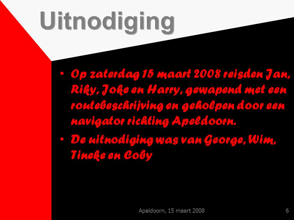 Apeldoorn, 15 maart 20087 Opgehouden door een file, arriveerden we om plm.