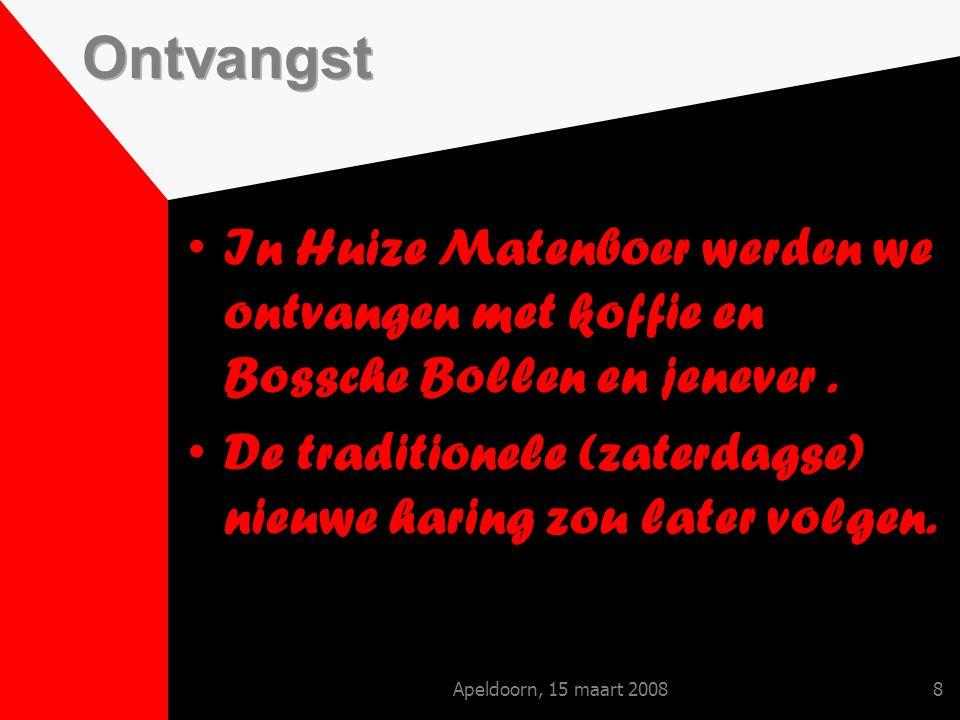 Apeldoorn, 15 maart 20088 In Huize Matenboer werden we ontvangen met koffie en Bossche Bollen en jenever.