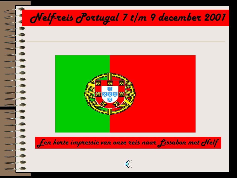 Nelf-reis Portugal 7 t/m 9 december 2001 Een korte impressie van onze reis naar Lissabon met Nelf