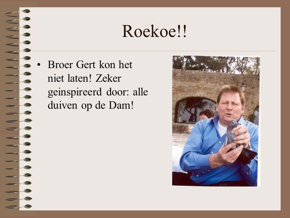 Roekoe!! Broer Gert kon het niet laten! Zeker geinspireerd door: alle duiven op de Dam!