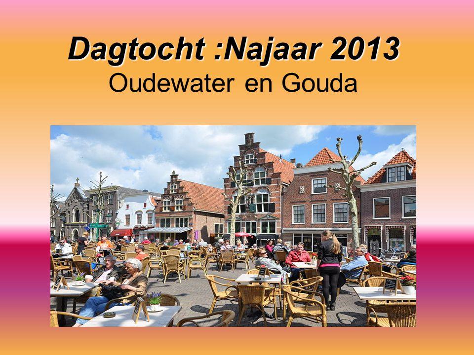 Dagtocht :Najaar 2013 Dagtocht :Najaar 2013 Oudewater en Gouda