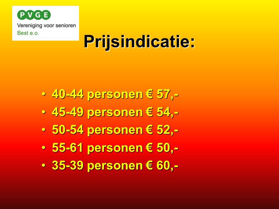 Prijsindicatie: 40-44 personen € 57,-40-44 personen € 57,- 45-49 personen € 54,-45-49 personen € 54,- 50-54 personen € 52,-50-54 personen € 52,- 55-61 personen € 50,-55-61 personen € 50,- 35-39 personen € 60,-35-39 personen € 60,-