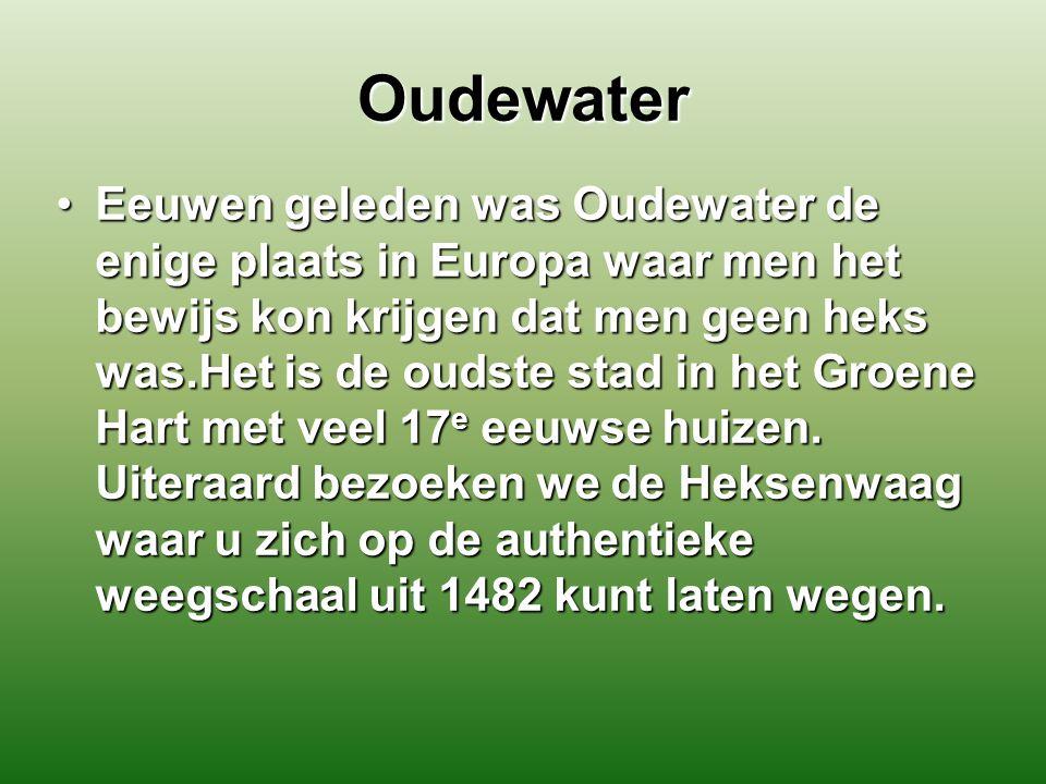 Oudewater Eeuwen geleden was Oudewater de enige plaats in Europa waar men het bewijs kon krijgen dat men geen heks was.Het is de oudste stad in het Groene Hart met veel 17 e eeuwse huizen.