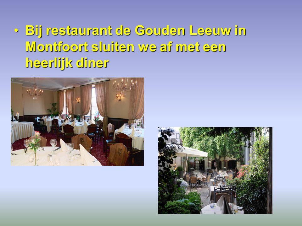Bij restaurant de Gouden Leeuw in Montfoort sluiten we af met een heerlijk dinerBij restaurant de Gouden Leeuw in Montfoort sluiten we af met een heer
