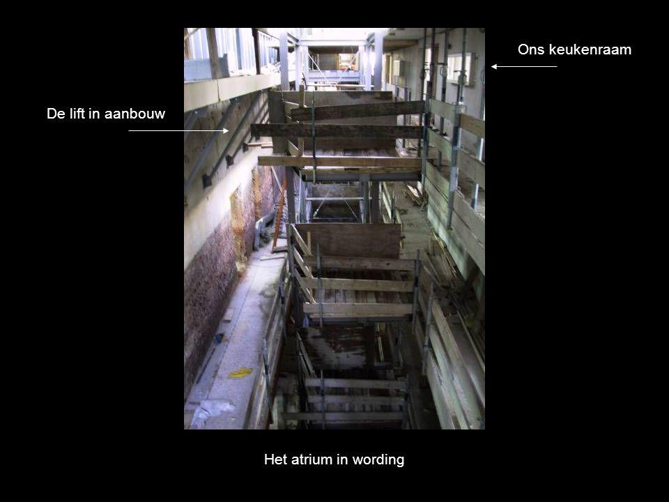 Het atrium in wording Ons keukenraam De lift in aanbouw