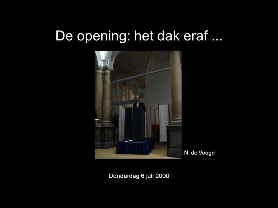 De opening: het dak eraf... Donderdag 6 juli 2000 N. de Voogd