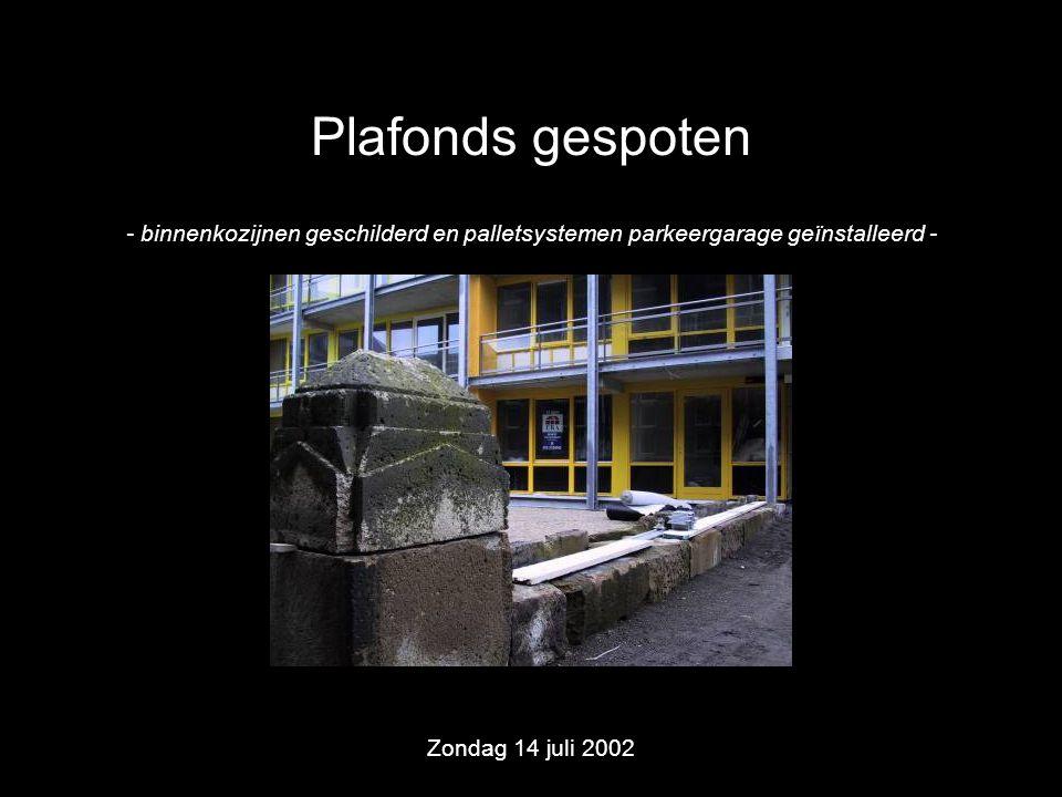 Plafonds gespoten - binnenkozijnen geschilderd en palletsystemen parkeergarage geïnstalleerd - Zondag 14 juli 2002