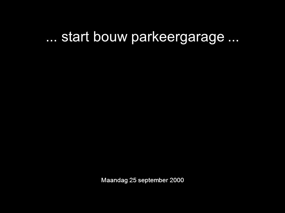 ... start bouw parkeergarage... Maandag 25 september 2000