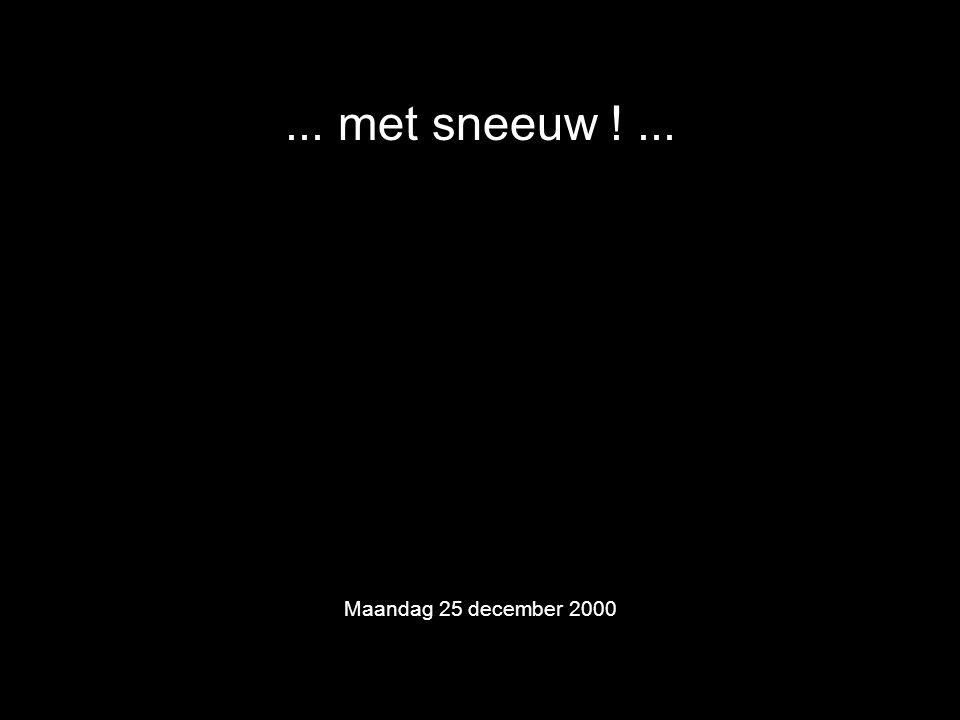 ... met sneeuw !... Maandag 25 december 2000