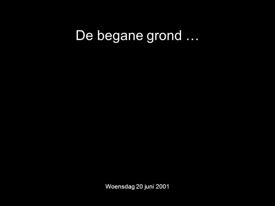 De begane grond … Woensdag 20 juni 2001