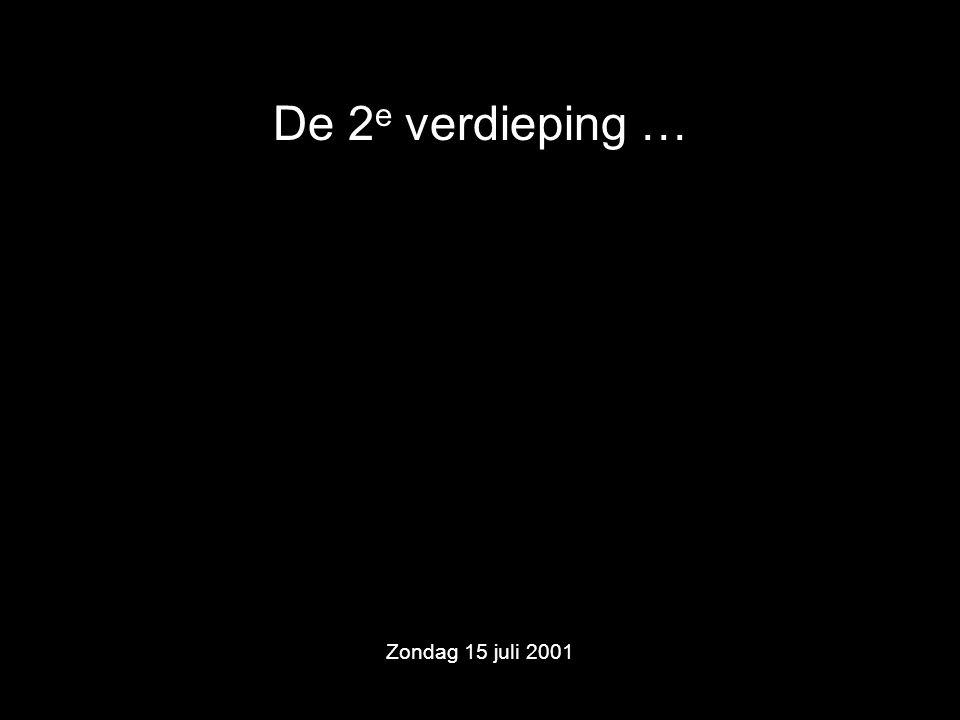 De 2 e verdieping … Zondag 15 juli 2001