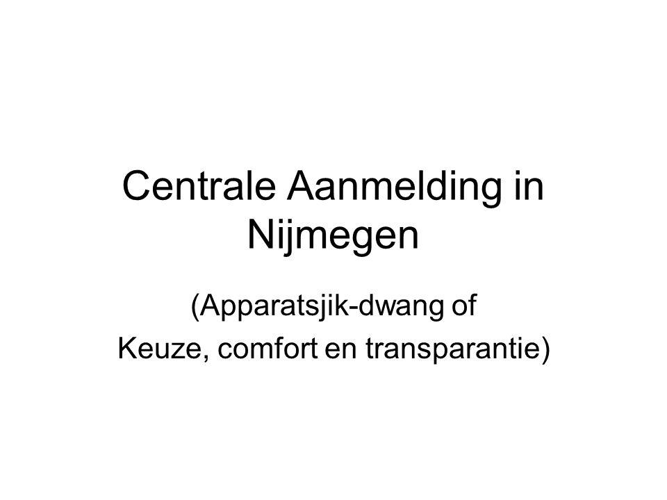 Centrale Aanmelding in Nijmegen (Apparatsjik-dwang of Keuze, comfort en transparantie)