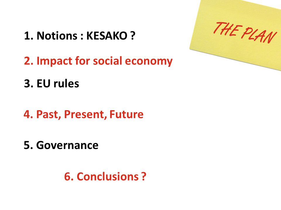 THE PLAN 1. Notions : KESAKO . 2. Impact for social economy 3.