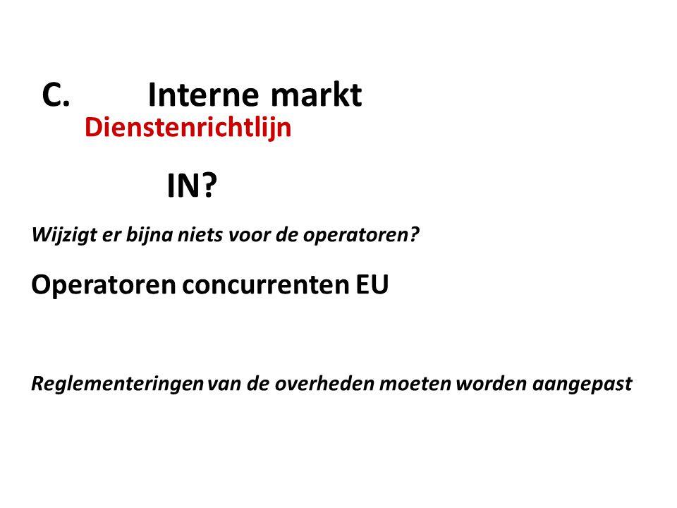 C. Interne markt Dienstenrichtlijn IN. Wijzigt er bijna niets voor de operatoren.
